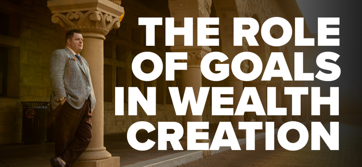 AC Blog The Role of Goals in Wealth Creation
